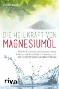 Cover-Bild zu Die Heilkraft von Magnesiumöl von Menzel, Kerstin