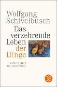 Cover-Bild zu Schivelbusch, Wolfgang: Das verzehrende Leben der Dinge