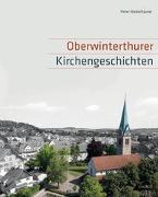 Cover-Bild zu Oberwinterthurer Kirchengeschichten von Niederhäuser, Peter