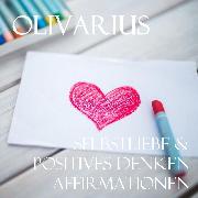 Cover-Bild zu Olivarius: Selbstliebe & Positives Denken - Affirmationen (Audio Download)
