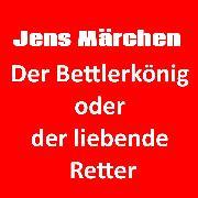 Cover-Bild zu Christ, Jens der: Der Bettlerkönig oder der liebende Retter (Audio Download)