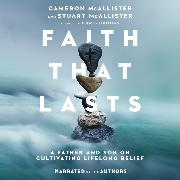 Cover-Bild zu McAllister, Cameron: Faith That Lasts - A Father and Son on Cultivating Lifelong Belief (Unabridged) (Audio Download)