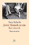 Cover-Bild zu Jeder Mensch ist ein Kunstwerk (eBook) von Scheib, Asta