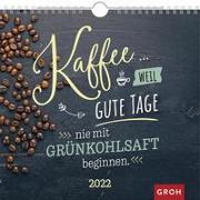 Cover-Bild zu Groh Verlag: Kaffee... weil gute Tage nie mit Grünkohlsaft beginnen 2022