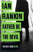 Cover-Bild zu Rankin, Ian: Rather Be the Devil