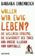 Cover-Bild zu Ehrenreich, Barbara: Wollen wir ewig leben? (eBook)