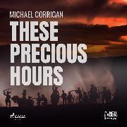 Cover-Bild zu These Precious Hours (Audio Download) von Corrigan, Michael