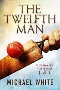 Cover-Bild zu The Twelfth Man (Tales from the Village Green, #3) (eBook) von White, Michael