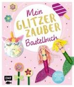 Cover-Bild zu Mein Glitzer-Zauber-Bastelbuch von Schröder, Wiebke