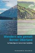Cover-Bild zu Wandern wie gemalt Berner Oberland von Michel Richter, Ruth