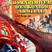 Cover-Bild zu Forester, C. S.: Hornblower des Königs Admiral, Folge 1: Der Kapitän (Audio Download)