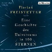 Cover-Bild zu Eine Geschichte des Universums in 100 Sternen (Audio Download) von Freistetter, Florian