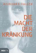 Cover-Bild zu Haller, Reinhard: Die Macht der Kränkung (eBook)