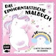 Cover-Bild zu Das einhorntastische Malbuch: Ausmalbuch Einhorn mit 50 Glitzer-Stickern