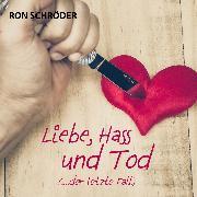 Cover-Bild zu Schröder, Ron: Liebe, Hass und Tod (Audio Download)