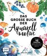 Cover-Bild zu Das große Buch der Aquarellmotive - In nur 15 Minuten zum fertigen Watercolor-Motiv von Koliadych, Anna