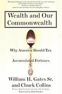 Cover-Bild zu Gates, Bill H. , Sr.: Wealth and Our Commonwealth: Why America Should Tax Accumulated Fortunes