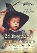 Cover-Bild zu Hanna, Grubhofer: Zauberbuch Familienfrieden - Die magische Wirkung der gewaltfreien Kommunikation und des Vertrauens