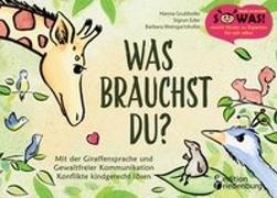 Cover-Bild zu Grubhofer, Hanna: Was brauchst du? Mit der Giraffensprache und Gewaltfreier Kommunikation Konflikte kindgerecht lösen