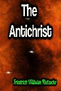 Cover-Bild zu Nietzsche, Friedrich Wilhelm: The Antichrist (eBook)