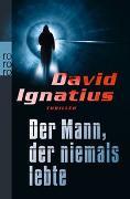 Cover-Bild zu Ignatius, David: Der Mann, der niemals lebte