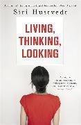 Cover-Bild zu Hustvedt, Siri: Living, Thinking, Looking