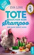 Cover-Bild zu Link, Eva: Tote brauchen kein Shampoo - Der Hahn kräht Mord (eBook)