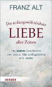 Cover-Bild zu Alt, Franz: Die außergewöhnlichste Liebe aller Zeiten