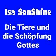 Cover-Bild zu SonShine, Isa: Die Tiere und die Schöpfung Gottes (Audio Download)