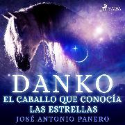 Cover-Bild zu Panero, José Antonio: Danko. El caballo que conocía las estrellas (Audio Download)