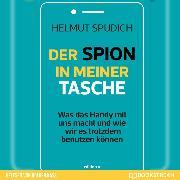 Cover-Bild zu Spudich, Helmut: Der Spion in meiner Tasche - Was das Handy mit uns macht und wie wir es trotzdem benutzen können (Ungekürzt) (Audio Download)