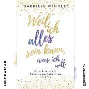Cover-Bild zu Wimmler, Gabriele: Weil ich alles sein kann, was ich will - Der Schlüssel zu mehr Selbstvertrauen, Lebensfreude und Erfolg (Ungekürzt) (Audio Download)