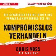 Cover-Bild zu Voss, Chris: Kompromisslos verhandeln (Audio Download)