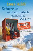 Cover-Bild zu Heldt, Dora: Schnee ist auch nur hübschgemachtes Wasser