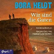Cover-Bild zu Heldt, Dora: Wir sind die Guten (Audio Download)