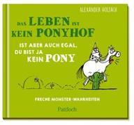 Cover-Bild zu Holzach, Alexander (Illustr.): Das Leben ist kein Ponyhof, ist aber auch egal, du bist ja kein Pony