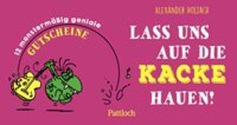 Cover-Bild zu Holzach, Alexander (Illustr.): Lass uns auf die Kacke hauen