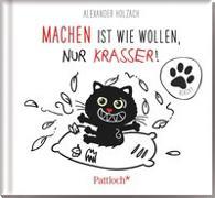 Cover-Bild zu Holzach, Alexander (Illustr.): Machen ist wie Wollen, nur krasser