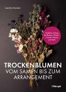 Cover-Bild zu Dunster, Carolyn: Trockenblumen - vom Samen bis zum Arrangement