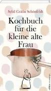 Cover-Bild zu Schönfeldt, Sybil Gräfin: Kochbuch für die kleine alte Frau