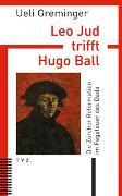 Cover-Bild zu Greminger, Ueli: Leo Jud trifft Hugo Ball