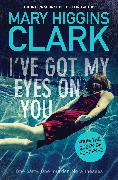 Cover-Bild zu Clark, Mary Higgins: I've Got My Eyes on You (eBook)