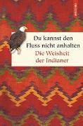 Cover-Bild zu Kröning, Christel (Übers.): Du kannst den Fluss nicht anhalten - Weisheiten der Indianer