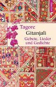 Cover-Bild zu Tagore, Rabindranath: Gitanjali - Gebete, Lieder und Gedichte