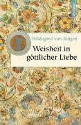 Cover-Bild zu Bingen, Hildegard von: Weisheit in göttlicher Liebe