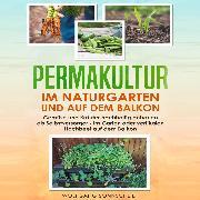 Cover-Bild zu Sonnscheidt, Wolfgang: Permakultur im Naturgarten und auf dem Balkon (Audio Download)
