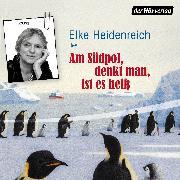 Cover-Bild zu Heidenreich, Elke: Am Südpol, denkt man, ist es heiß (Audio Download)
