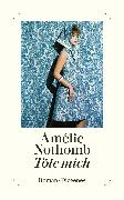 Cover-Bild zu Nothomb, Amélie: Töte mich