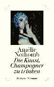 Cover-Bild zu Nothomb, Amélie: Die Kunst, Champagner zu trinken