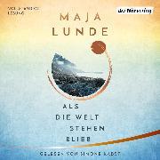 Cover-Bild zu Lunde, Maja: Als die Welt stehen blieb (Audio Download)